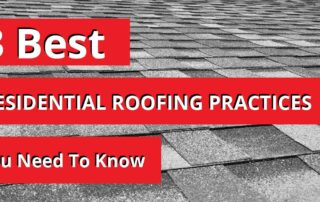 3 Best Residential Roofing Practices You Need To Know