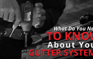 What Do You Need To Know About Your Gutter System?
