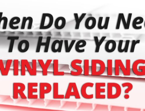 When Do You Need To Have Your Vinyl Siding Replaced?